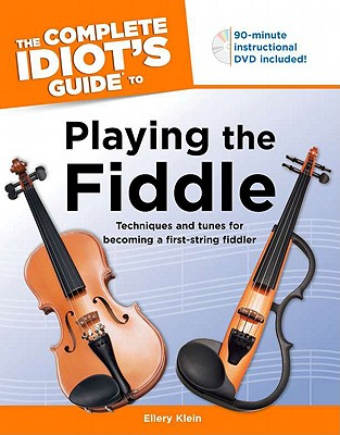 The Complete Idiot's Guide to Playing the Fiddle By Klein, Ellery